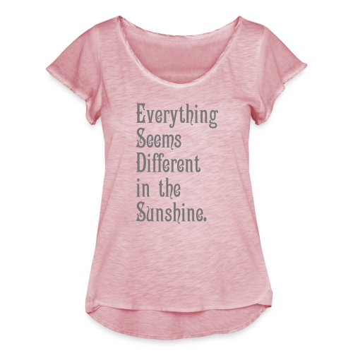 Everything Seems Different in the Sunshine - Women's Ruffle T-Shirt