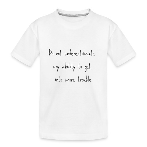 Do not underestimate my ability to get into more t - Teenager premium biologisch T-shirt