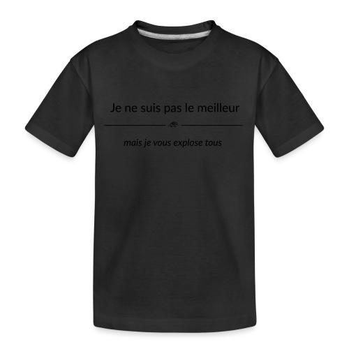 Je ne suis pas le meilleur - mais je vous explose - T-shirt bio Premium Ado