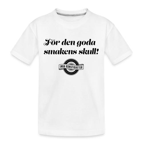 För den goda smakens skull! - Ekologisk premium-T-shirt tonåring