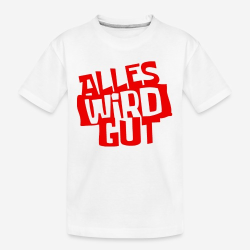 ALLES WIRD GUT - Teenager Premium Bio T-Shirt