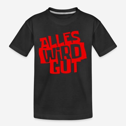 ALLES WIRD GUT - Teenager Premium Bio T-Shirt