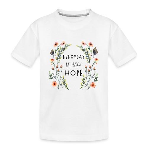 EVERY DAY NEW HOPE - Teenager Premium Organic T-Shirt