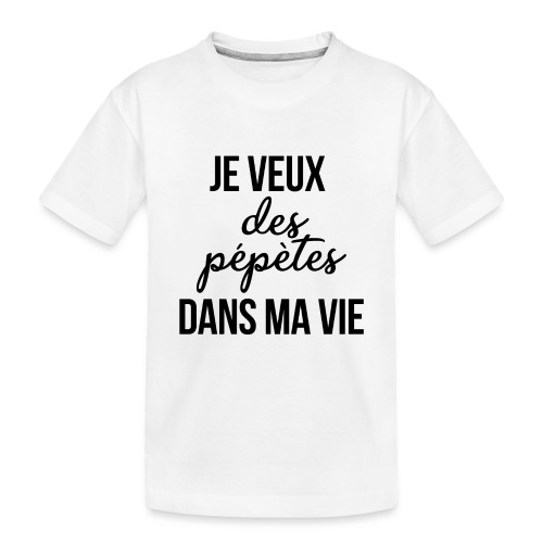 Je veux des pépètes - T-shirt bio Premium Ado