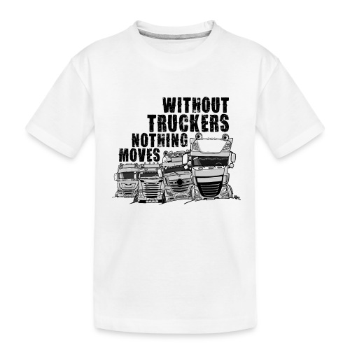0911 without truckers nothing moves - Teenager premium biologisch T-shirt