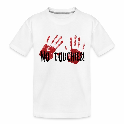 No Touchies 2 Bloody Hands Behind Black Text - Teenager Premium Organic T-Shirt