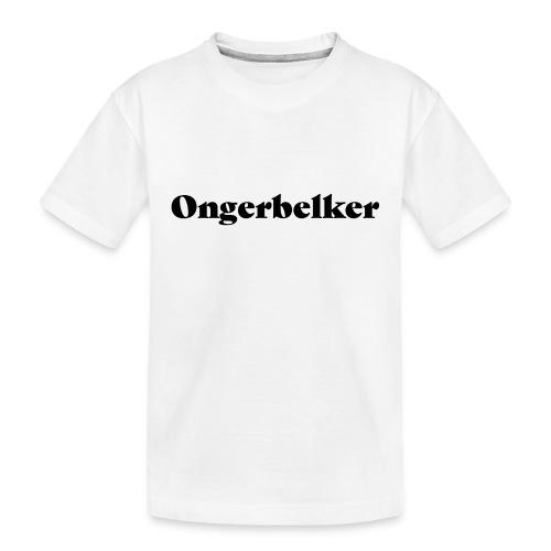 Ongerbelker - Teenager Premium Bio T-Shirt