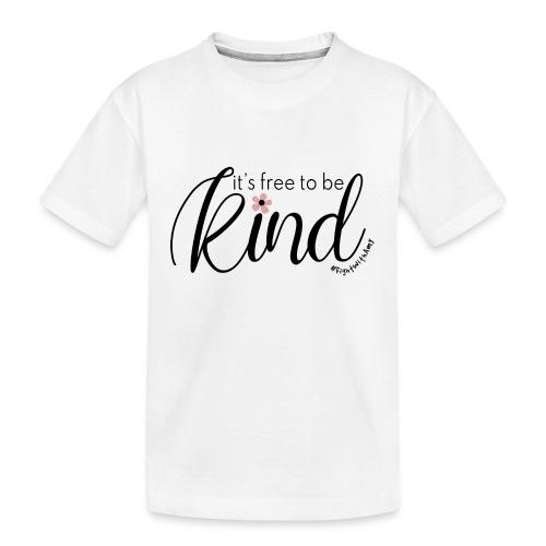 Amy's 'Free to be Kind' design (black txt) - Teenager Premium Organic T-Shirt