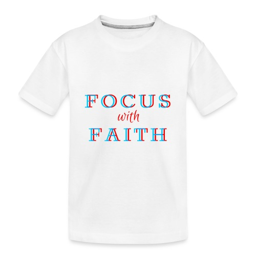 Focus with Faith - Teenager Premium Organic T-Shirt
