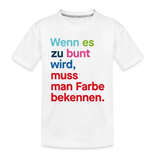 Wenn es zu bunt wird, muss man Farbe bekennen. - Teenager Premium Bio T-Shirt