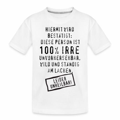 17 Diese Person ist 100 Prozent Irre unheilbar - Teenager Premium Bio T-Shirt