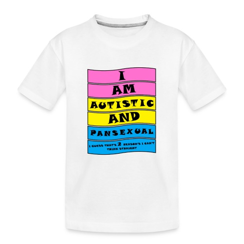 Autistic and Pansexual | Funny Quote - Teenager Premium Organic T-Shirt