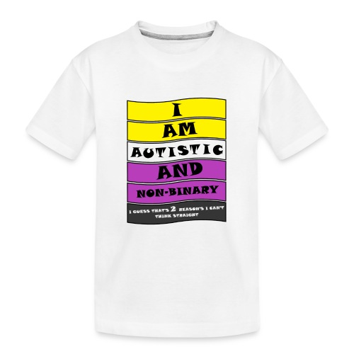Autistic and Non-binary | Funny Quote - Teenager Premium Organic T-Shirt