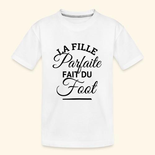 FOOTBALLEUSE - fille parfaite fait du football - T-shirt bio Premium Ado