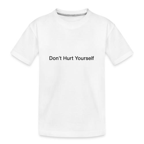 Don't Hurt Yourself - Teenager Premium Organic T-Shirt