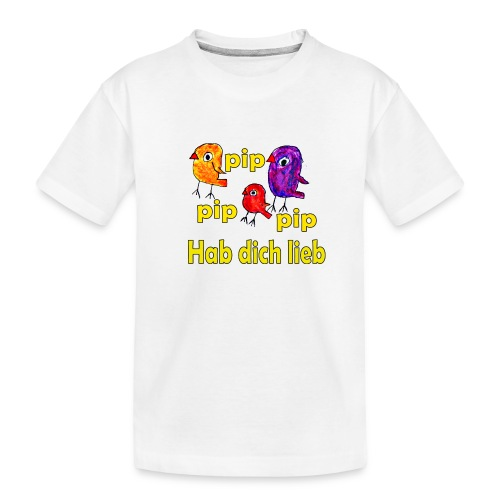 pip pip pip hab dich lieb - Teenager Premium Bio T-Shirt