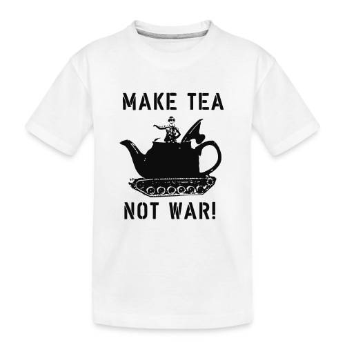 Make Tea not War! - Teenager Premium Organic T-Shirt