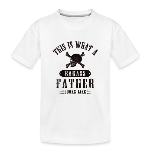 This Is What A Badass Father Looks Like - Teenager Premium Organic T-Shirt