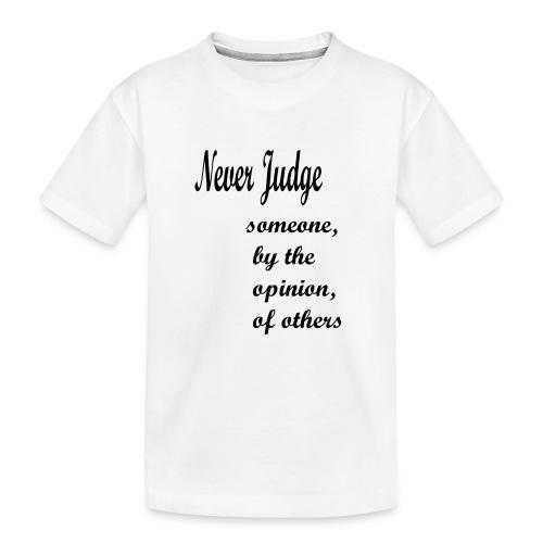 Never Judge - Teenager Premium Organic T-Shirt