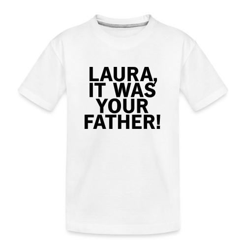 Laura it was your father - Teenager Premium Bio T-Shirt