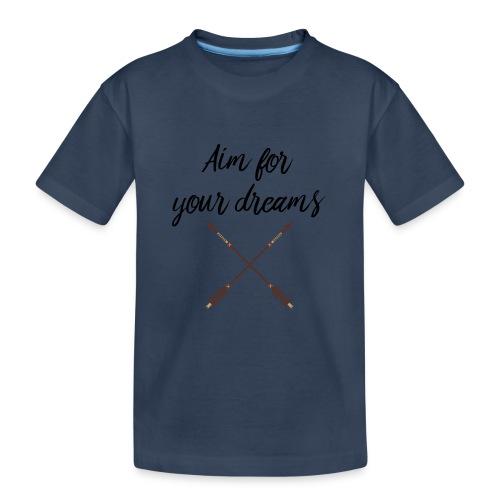 Aim for your Dreams - Teinien premium luomu-t-paita