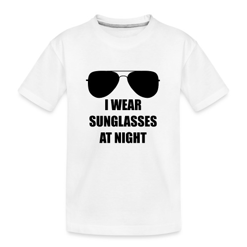 I Wear Sunglasses At Night - Teenager Premium Bio T-Shirt