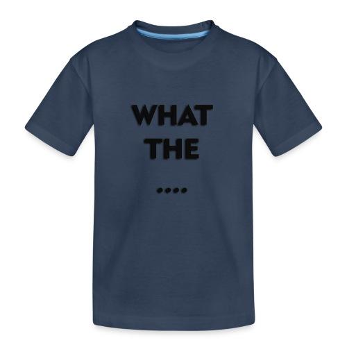 WHAT THE .... - Teenager Premium Bio T-Shirt