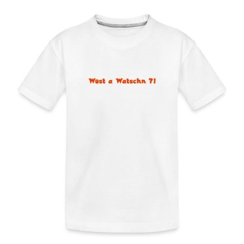 Wüst a Watschn?! - Teenager Premium Bio T-Shirt
