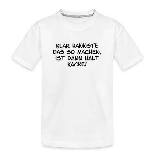 Klar kannste das so machen... - Teenager Premium Bio T-Shirt