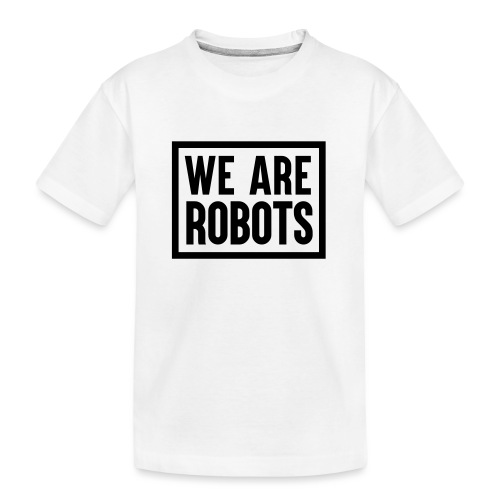 We Are Robots Premium Tote Bag - Teenager Premium Organic T-Shirt