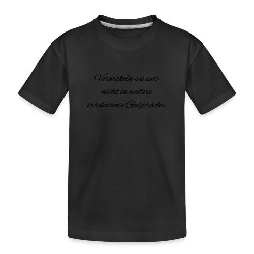 irrelevante Gespraeche - Teenager Premium Bio T-Shirt