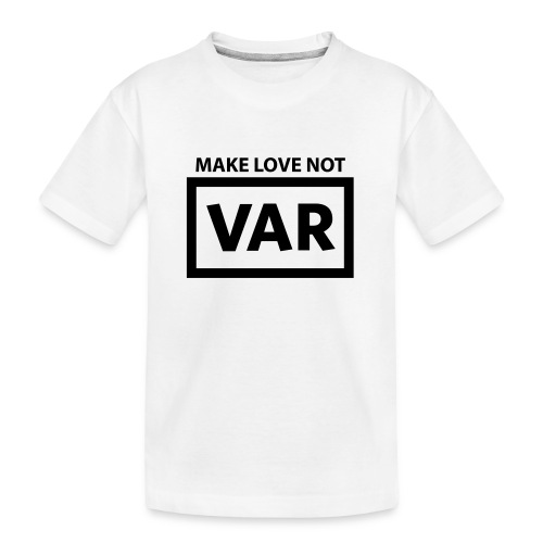 Make Love Not Var - Teenager premium biologisch T-shirt
