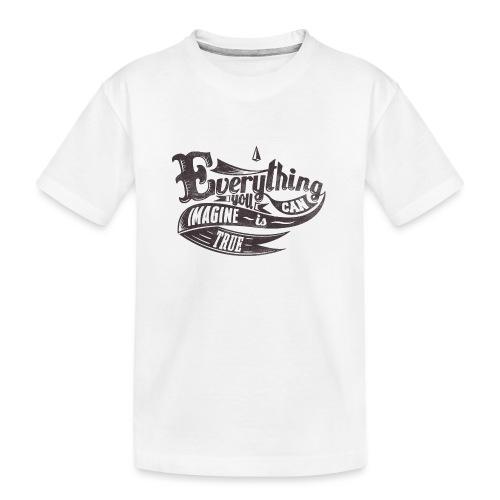 Everything you imagine - Teenager Premium Bio T-Shirt