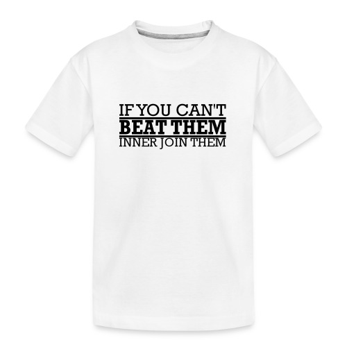 If You can't beat them, inner join them - Ekologisk premium-T-shirt tonåring