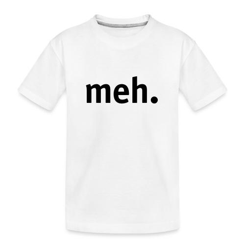 meh. - Teenager Premium Organic T-Shirt