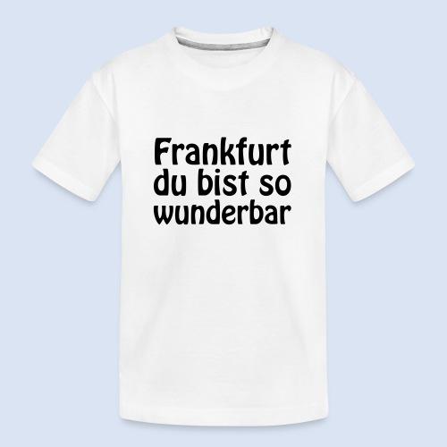 FRANKFURT Du bist so - Teenager Premium Bio T-Shirt