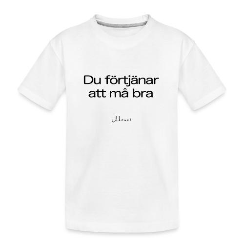 Du förtjänar att må bra - Teenager Premium Organic T-Shirt