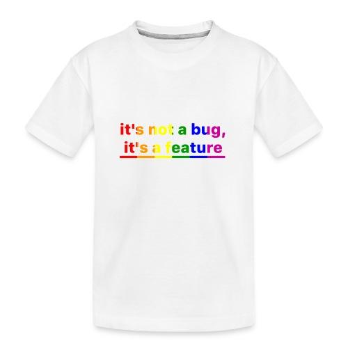 It's not a bug, it's a feature (Rainbow pride( - Camiseta orgánica premium adolescente