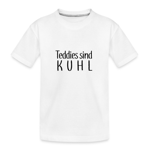 Teddies sind KUHL - Teenager Premium Organic T-Shirt