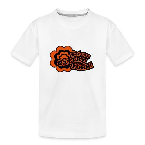 DET VAR BÄTTRE FÖRR! - Ekologisk premium-T-shirt tonåring