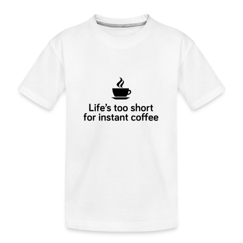 Life's too short for instant coffee - large - Teenager Premium Organic T-Shirt