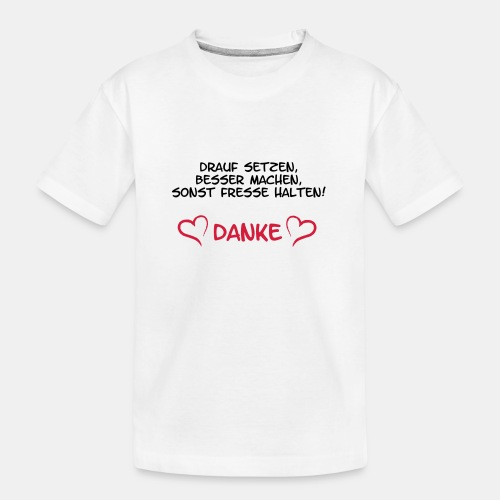 drauf setzen, besser machen, sonst Fresse halten, - Teenager Premium Bio T-Shirt