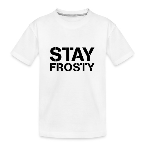 Stay Frosty - Teenager Premium Organic T-Shirt