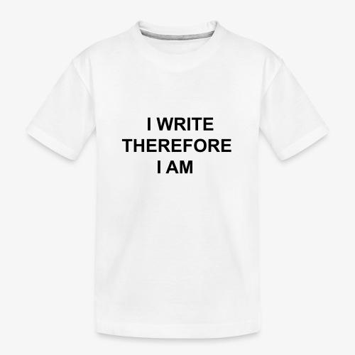 I Write Therefore I Am - Writers Slogan! - Teenager Premium Organic T-Shirt