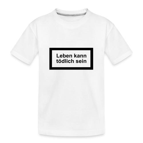 leben_kann_toedlich_sein - Teenager Premium Bio T-Shirt