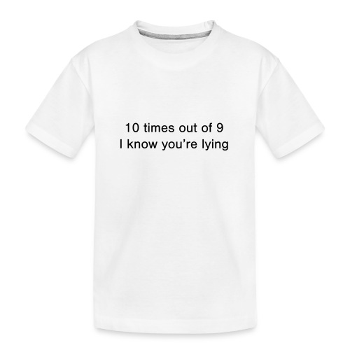 Lying 10 times out of 9 - Teenager Premium Organic T-Shirt