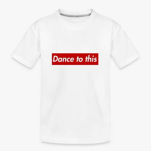Dance to this - Teenager Premium Bio T-Shirt