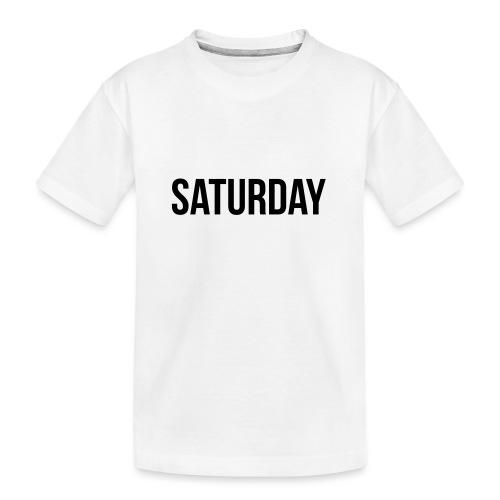 Saturday - Teenager Premium Organic T-Shirt