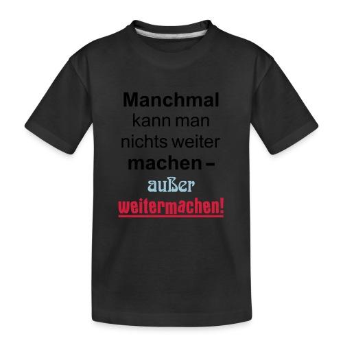 Manchmal kann man nichts machen außer weitermachen - Teenager Premium Bio T-Shirt