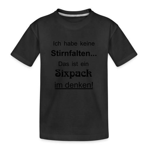 Keine Stirnfalten - das ist ein Sixpack im denken - Teenager Premium Bio T-Shirt